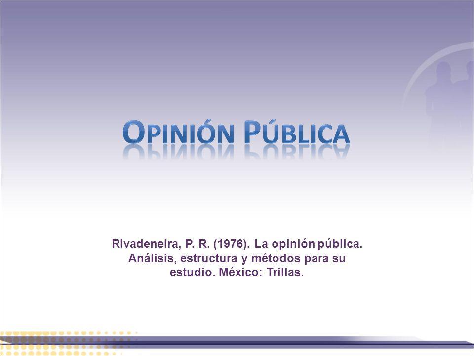 Opinión pública Rivadeneira, P. R. (1976). La opinión pública.