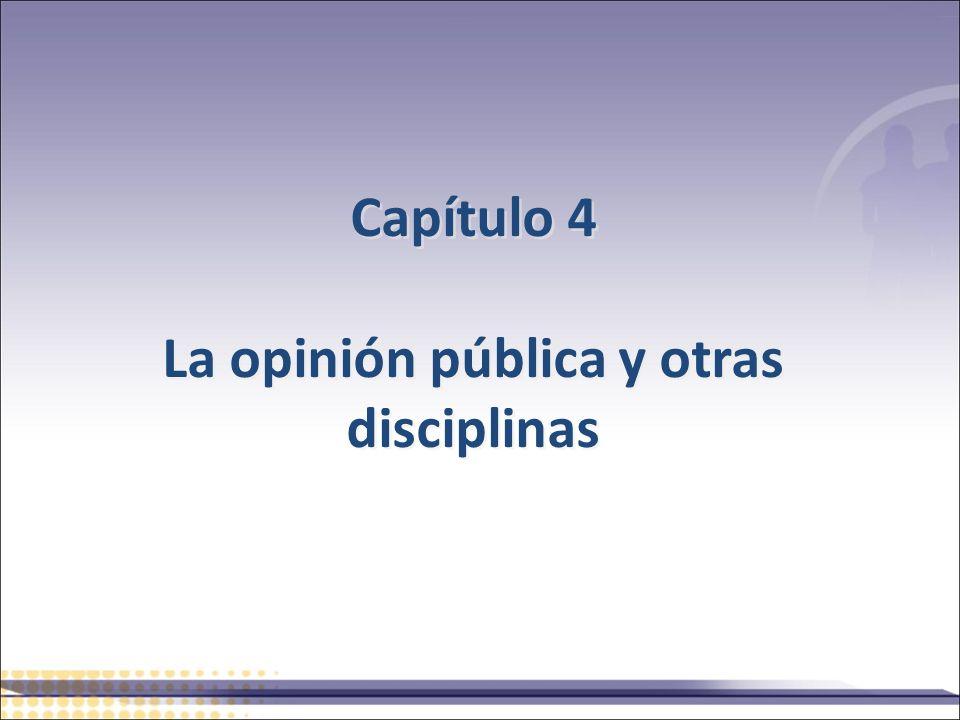 Capítulo 4 La opinión pública y otras disciplinas