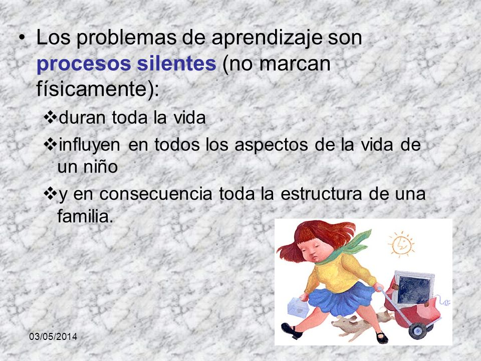 Los problemas de aprendizaje son procesos silentes (no marcan físicamente):