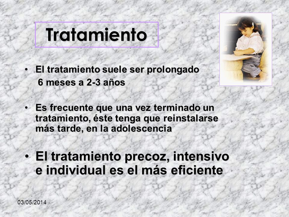 Tratamiento El tratamiento suele ser prolongado. 6 meses a 2-3 años.