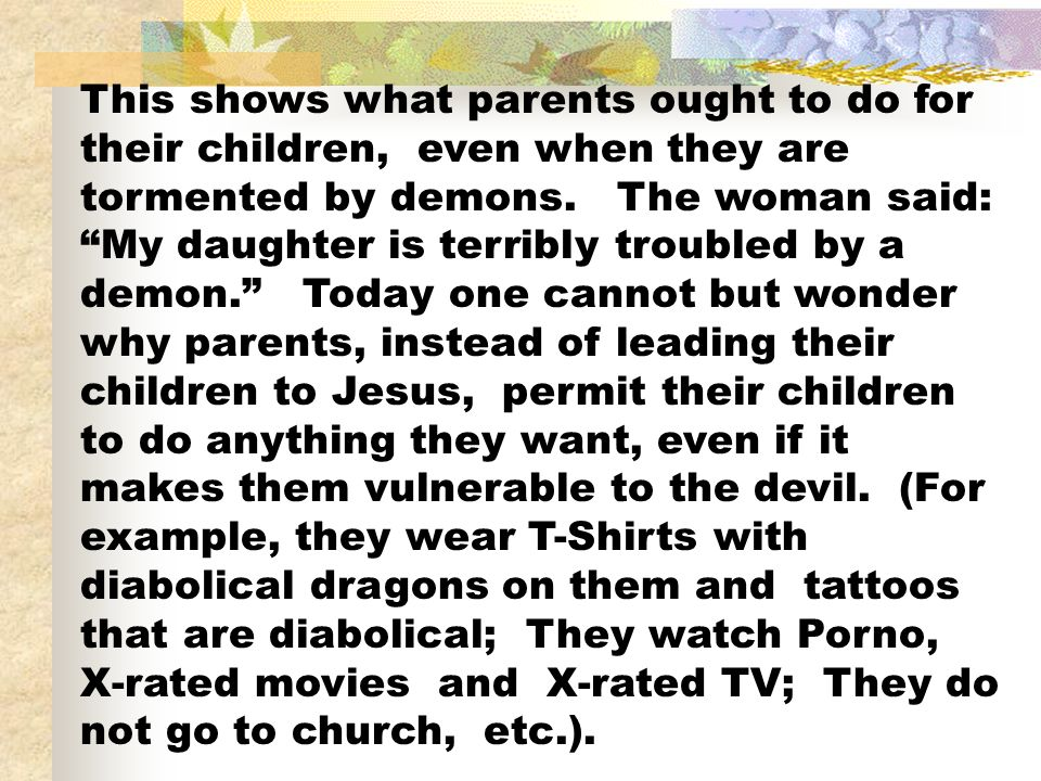 This shows what parents ought to do for their children, even when they are tormented by demons.