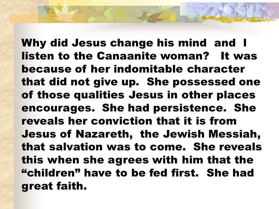 Why did Jesus change his mind and l listen to the Canaanite woman