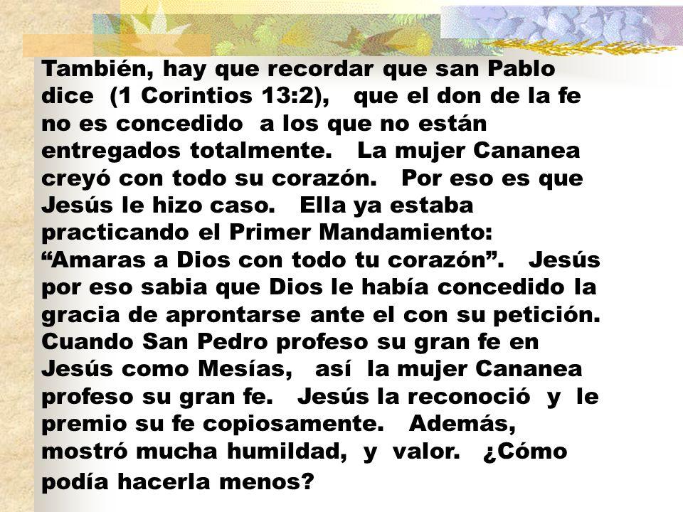 También, hay que recordar que san Pablo dice (1 Corintios 13:2), que el don de la fe no es concedido a los que no están entregados totalmente.