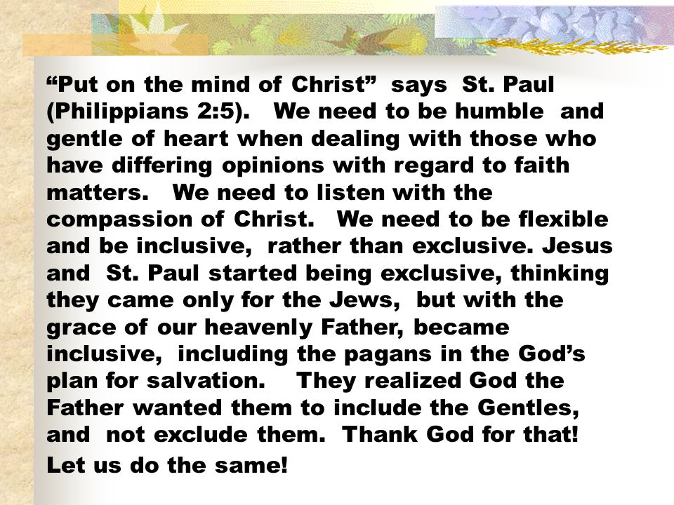 Put on the mind of Christ says St. Paul (Philippians 2:5)
