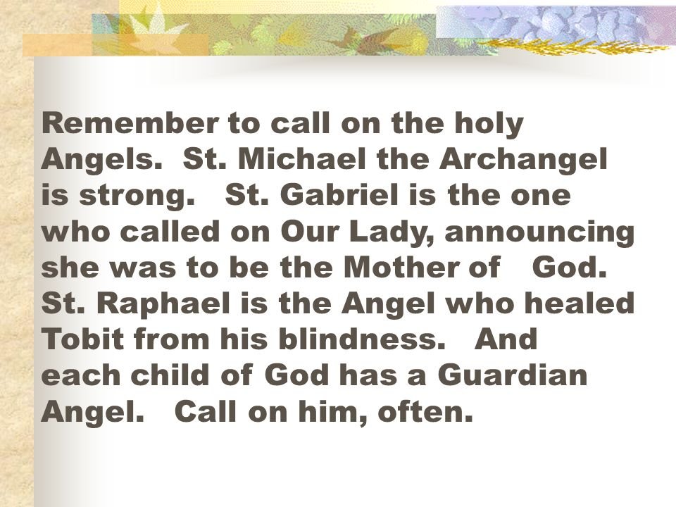 Remember to call on the holy Angels. St