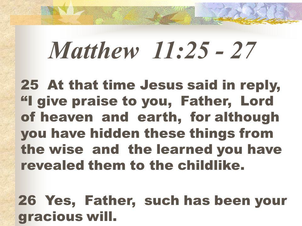 Matthew 11:25 - 27