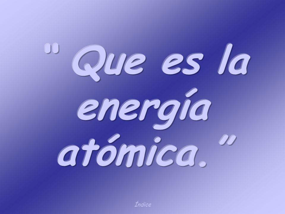 Que es la energía atómica.