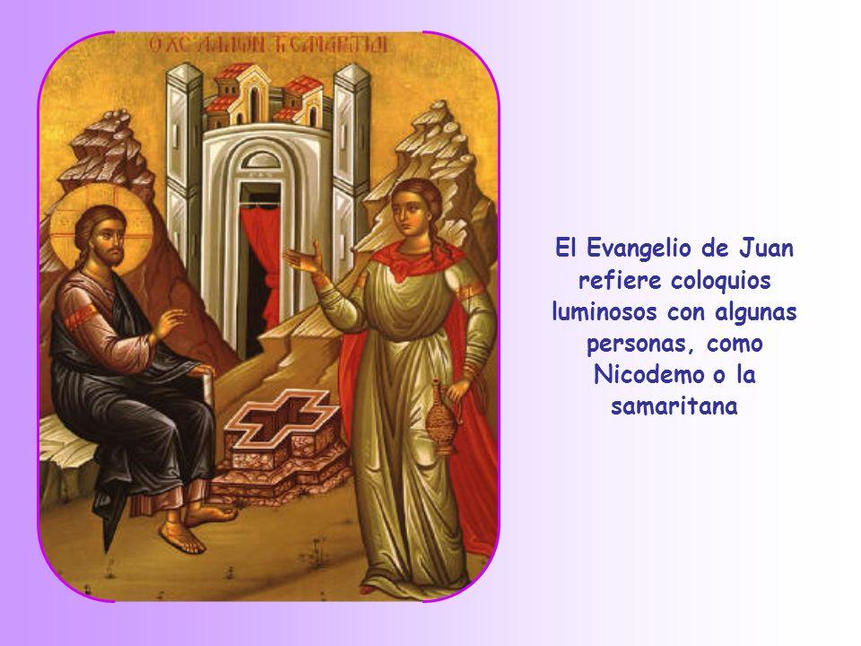 El Evangelio de Juan refiere coloquios luminosos con algunas personas, como Nicodemo o la samaritana