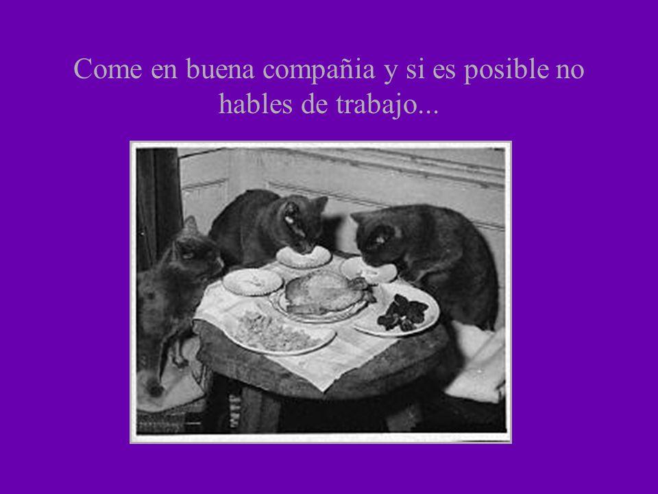 Come en buena compañia y si es posible no hables de trabajo...