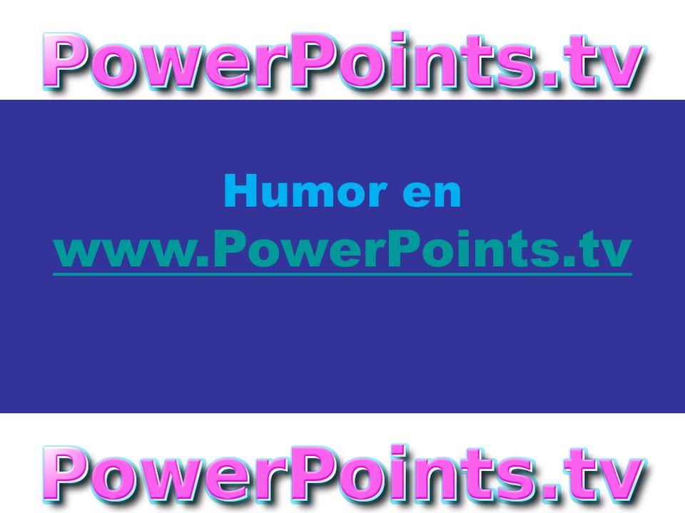 Humor en www.PowerPoints.tv Noviembre - 2.006