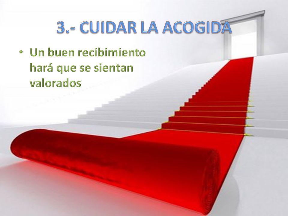 3.- CUIDAR LA ACOGIDA Un buen recibimiento hará que se sientan valorados