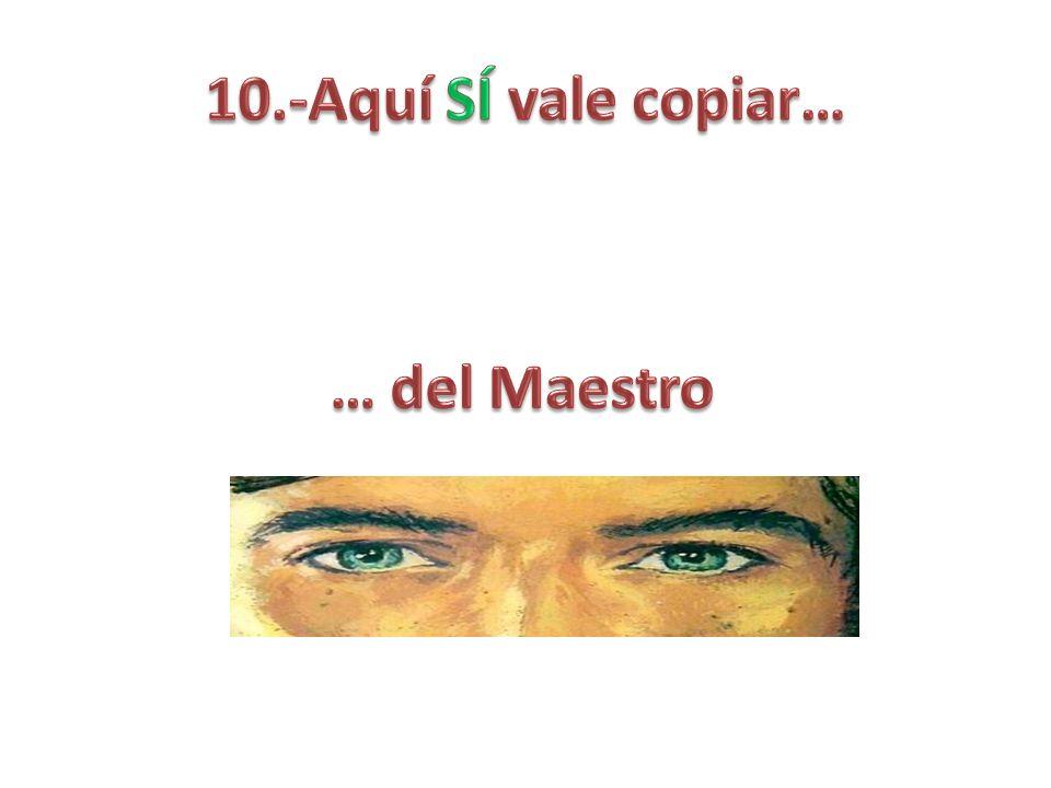 10.-Aquí SÍ vale copiar… … del Maestro