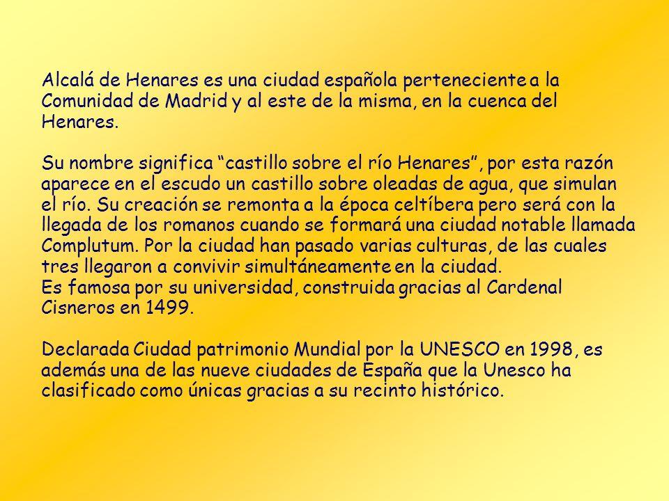 Alcalá de Henares es una ciudad española perteneciente a la Comunidad de Madrid y al este de la misma, en la cuenca del Henares.