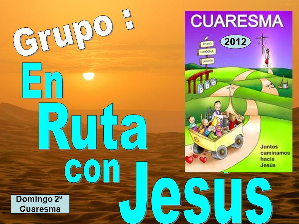 Grupo : 2012 En Ruta con Jesús Domingo 2º Cuaresma