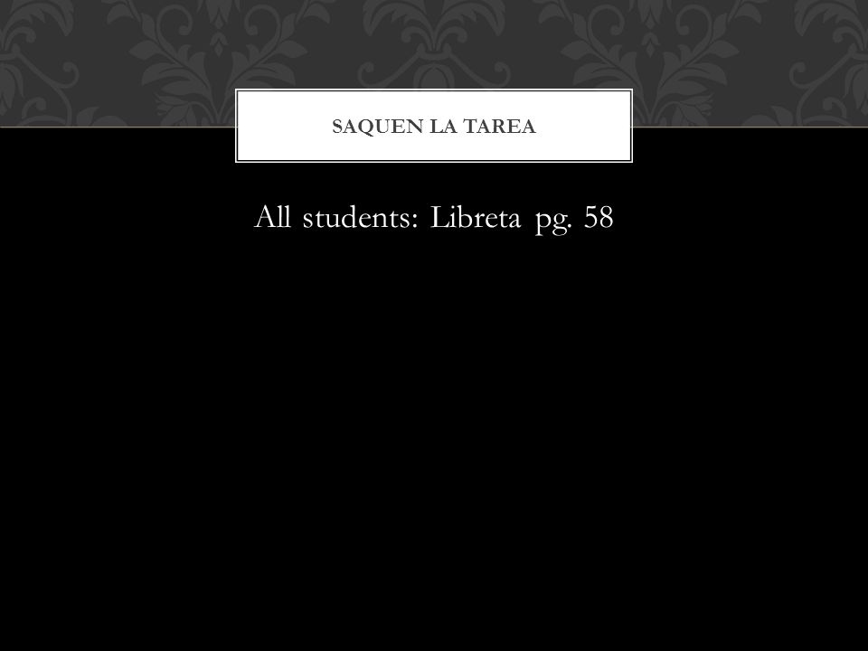 All students: Libreta pg. 58