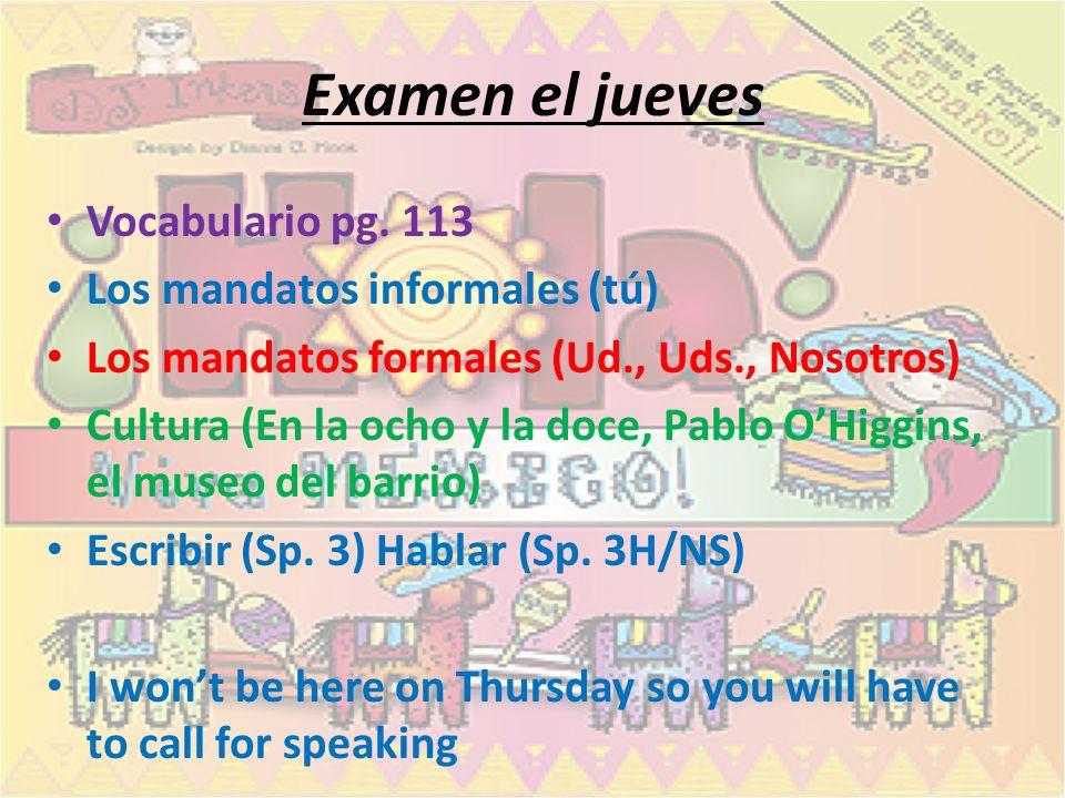 Examen el jueves Vocabulario pg. 113 Los mandatos informales (tú)