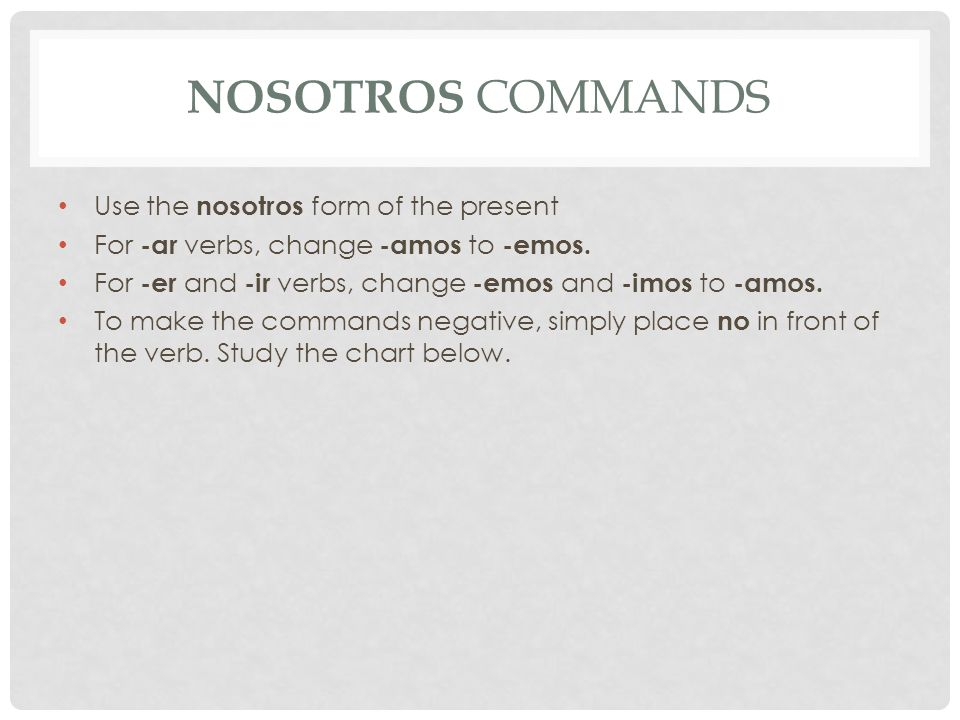 nosotros commands Use the nosotros form of the present
