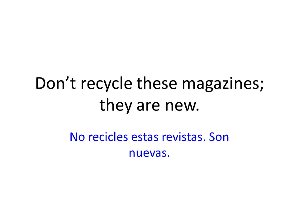 Don't recycle these magazines; they are new.