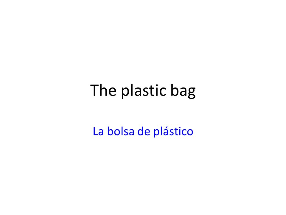 The plastic bag La bolsa de plástico