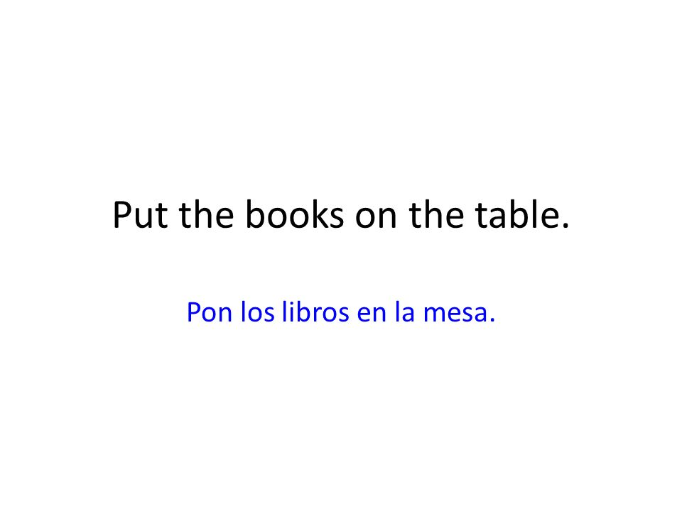 Put the books on the table.