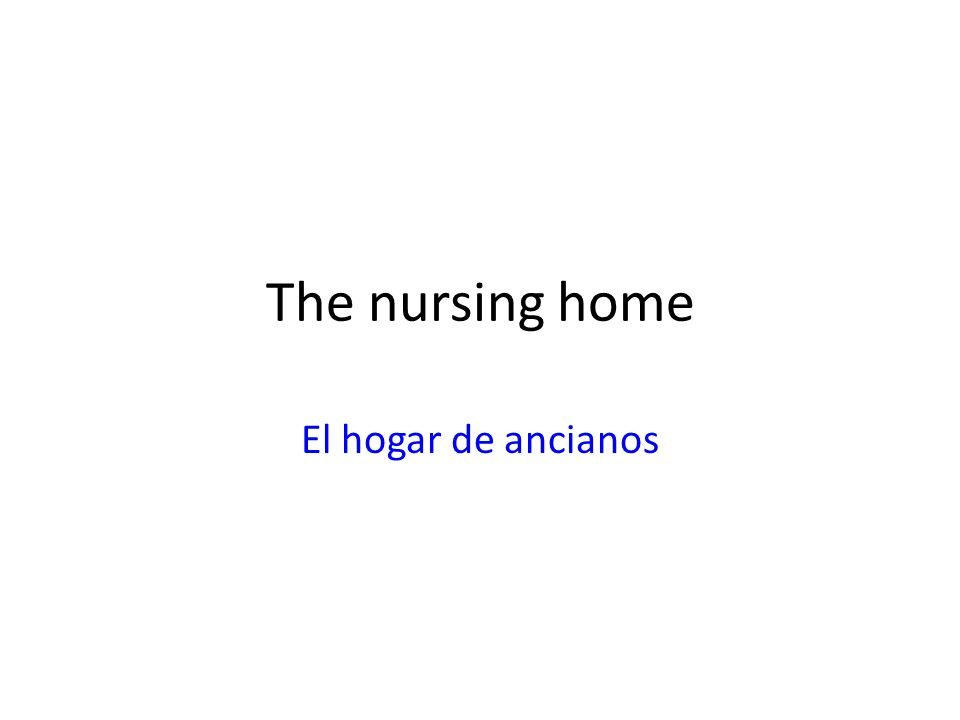 The nursing home El hogar de ancianos