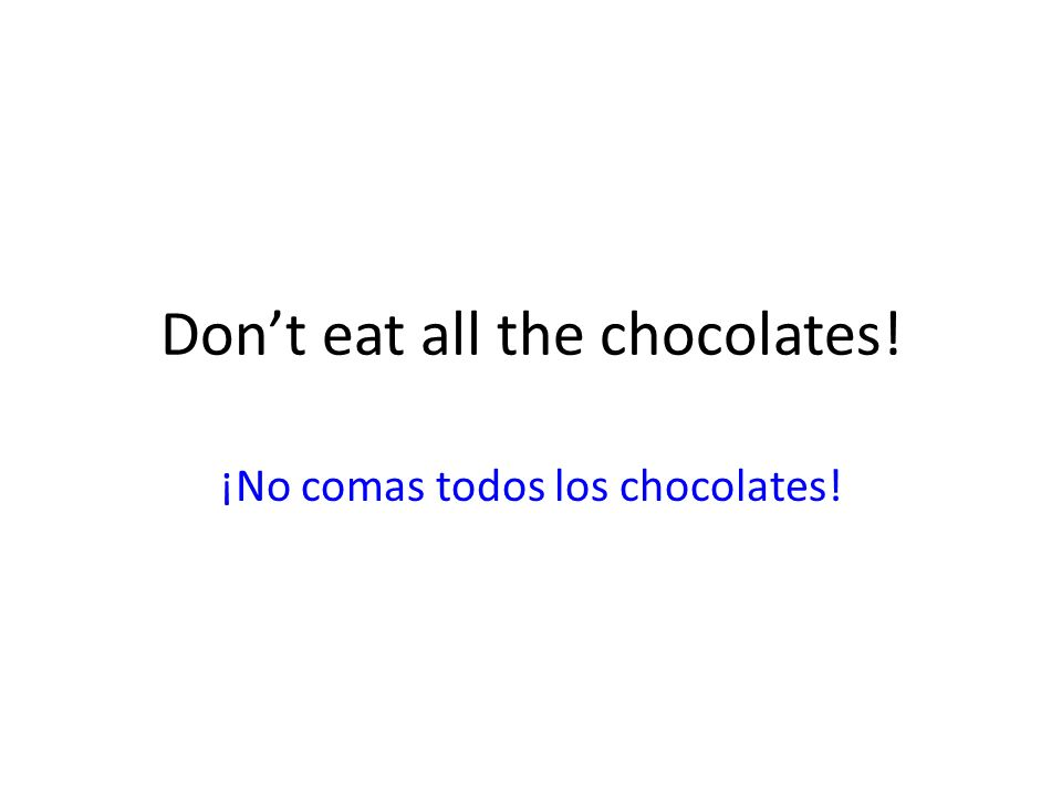 Don't eat all the chocolates!