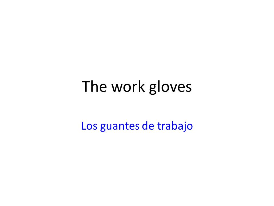 The work gloves Los guantes de trabajo