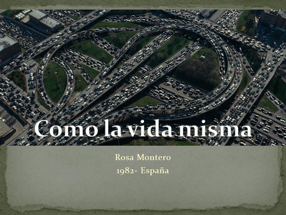 Como la vida misma Rosa Montero 1982- España