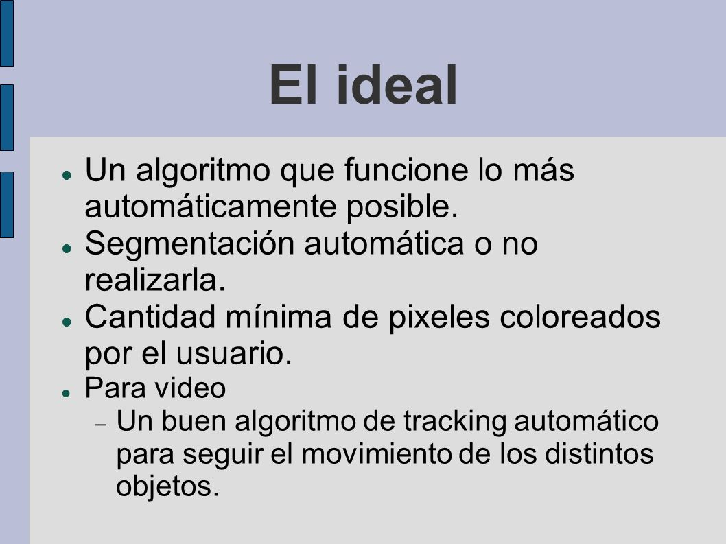 El ideal Un algoritmo que funcione lo más automáticamente posible.