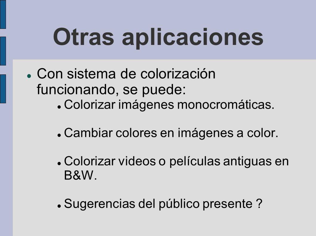 Otras aplicaciones Con sistema de colorización funcionando, se puede: