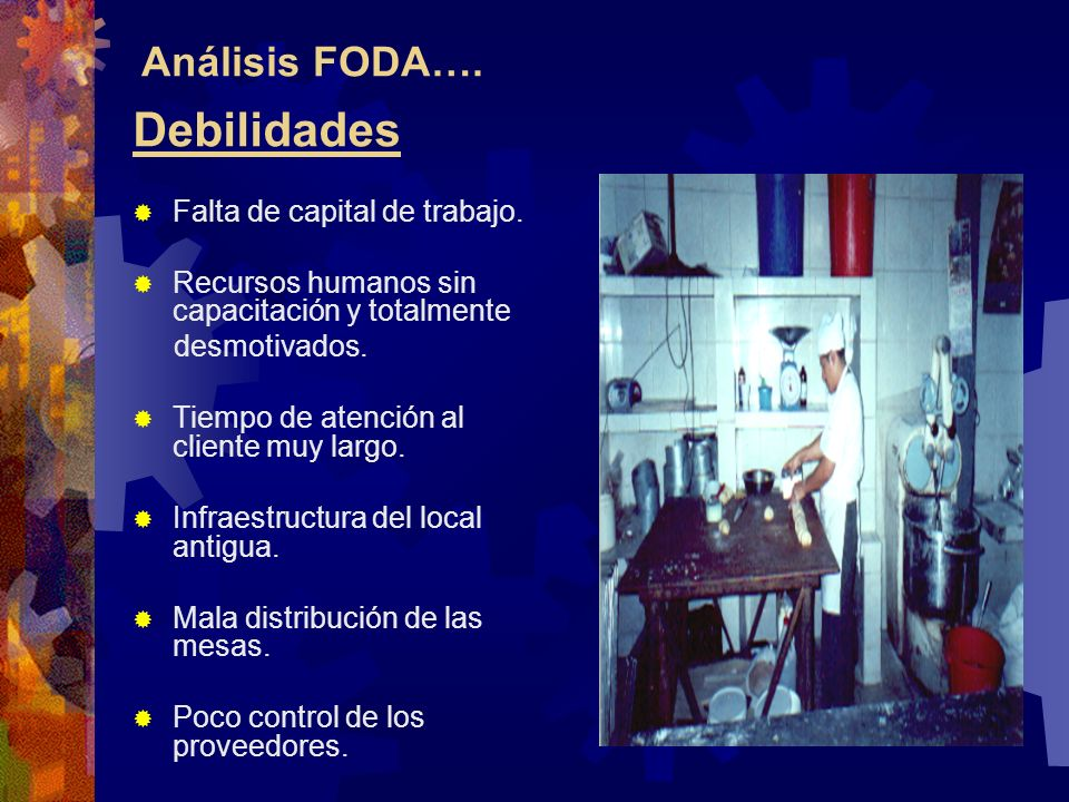 Debilidades Análisis FODA…. Falta de capital de trabajo.
