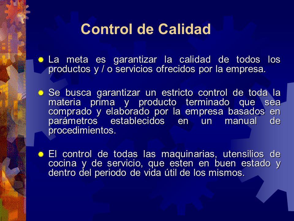 Control de Calidad La meta es garantizar la calidad de todos los productos y / o servicios ofrecidos por la empresa.