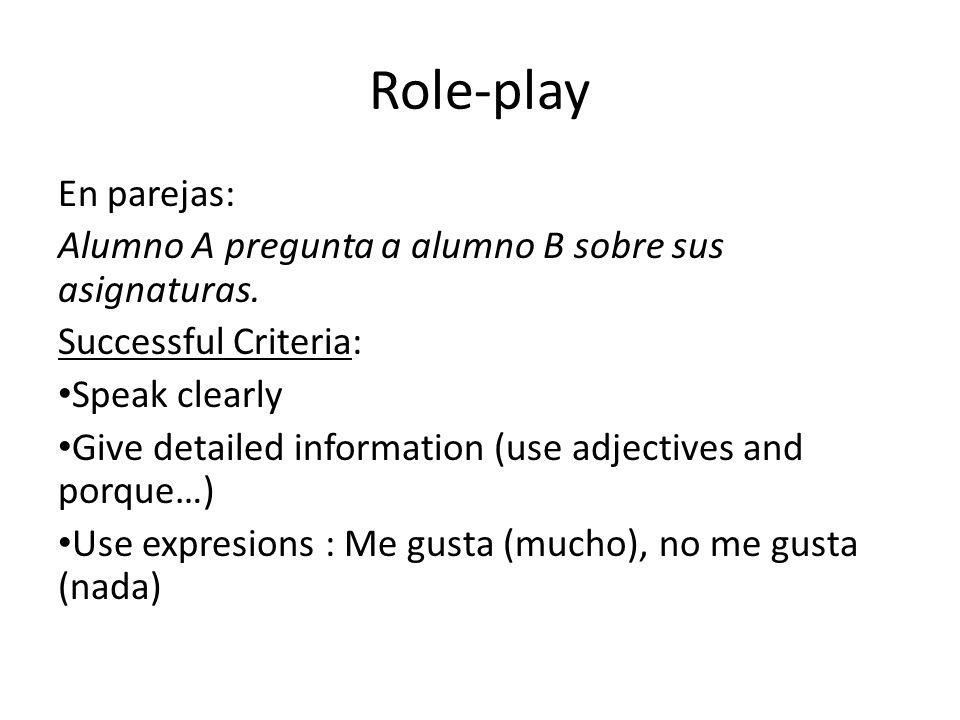 Role-play En parejas: Alumno A pregunta a alumno B sobre sus asignaturas. Successful Criteria: Speak clearly.