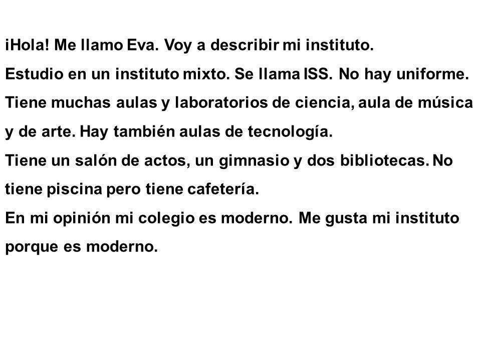 iHola! Me llamo Eva. Voy a describir mi instituto.