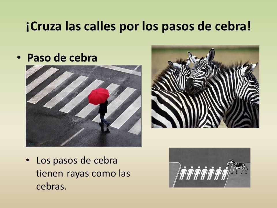 ¡Cruza las calles por los pasos de cebra!