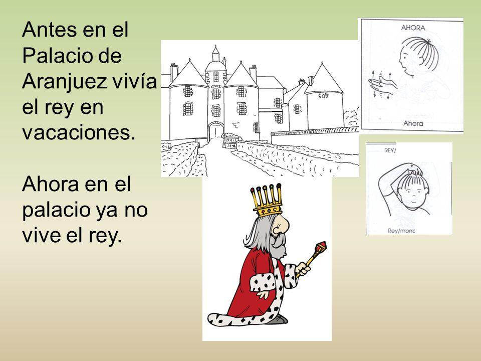 Antes en el Palacio de Aranjuez vivía el rey en vacaciones.