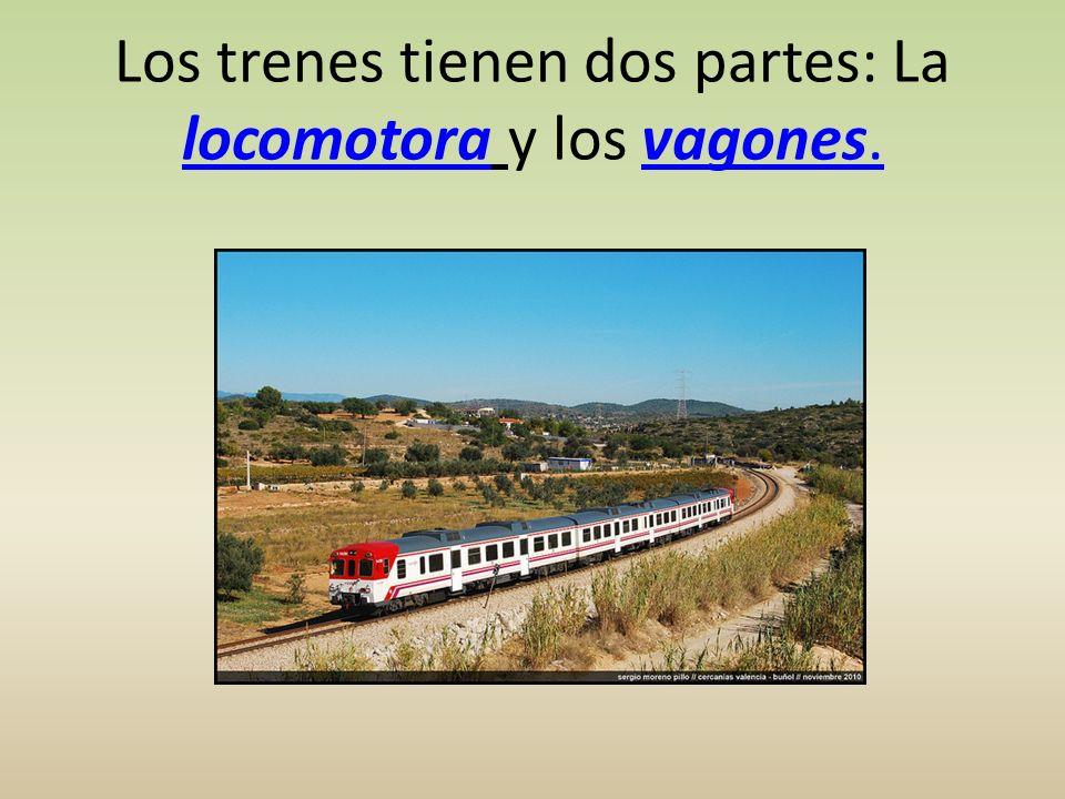 Los trenes tienen dos partes: La locomotora y los vagones.