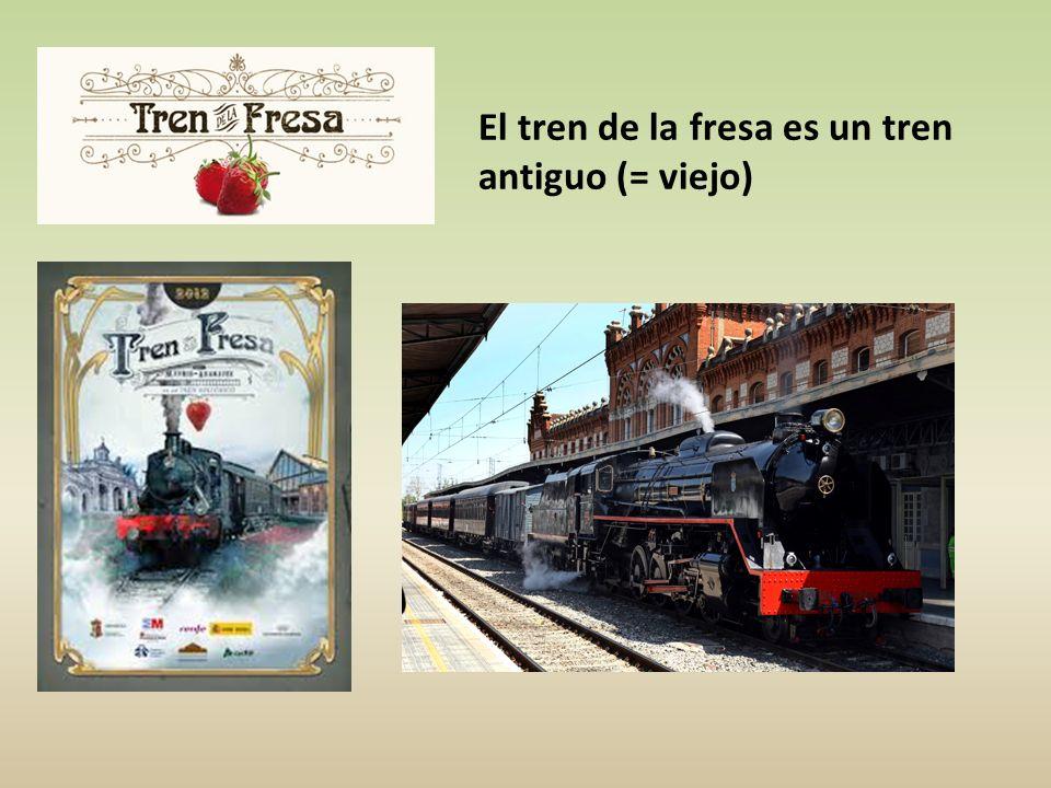El tren de la fresa es un tren antiguo (= viejo)