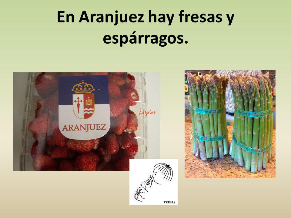 En Aranjuez hay fresas y espárragos.