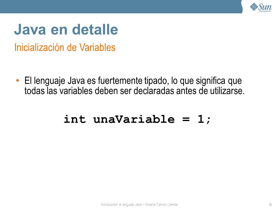 Java en detalle int unaVariable = 1; Inicialización de Variables