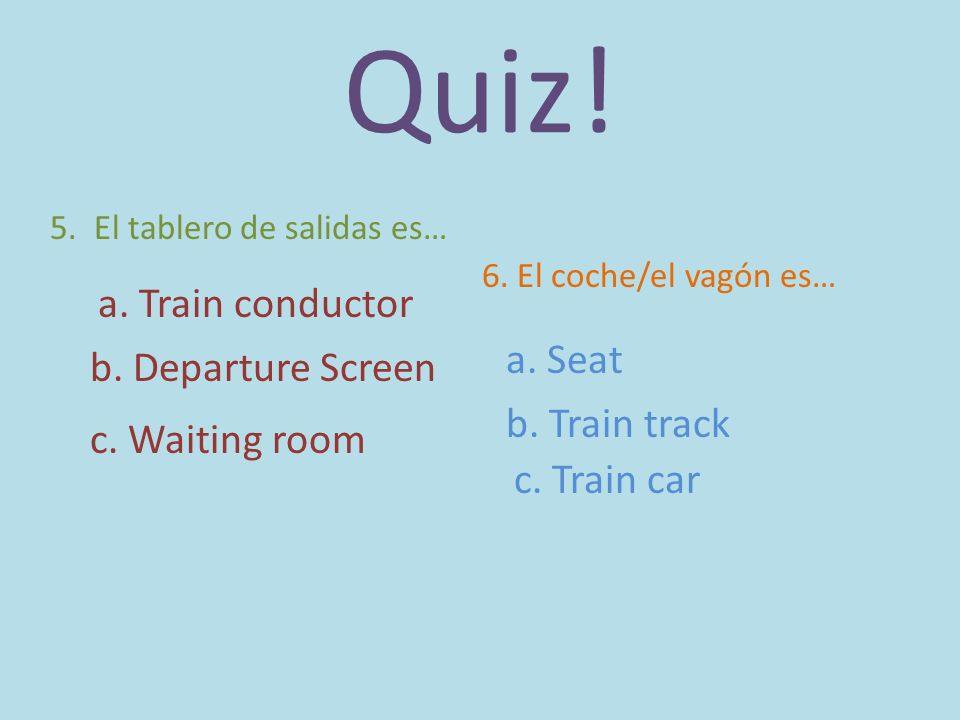 Quiz! a. Train conductor a. Seat b. Departure Screen b. Train track