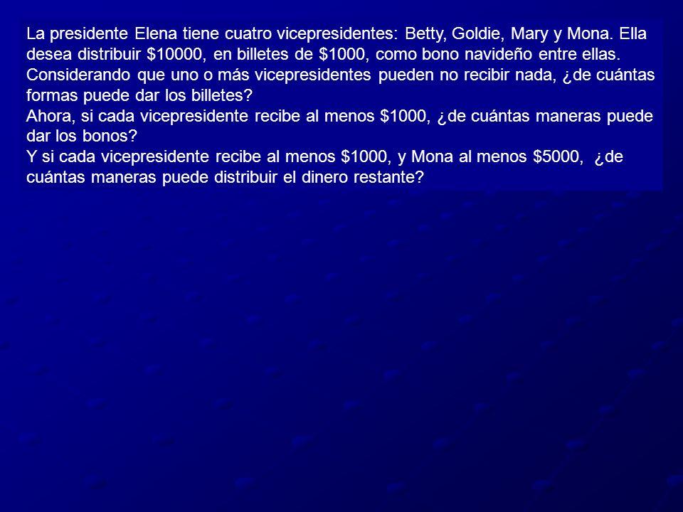 La presidente Elena tiene cuatro vicepresidentes: Betty, Goldie, Mary y Mona. Ella desea distribuir $10000, en billetes de $1000, como bono navideño entre ellas.