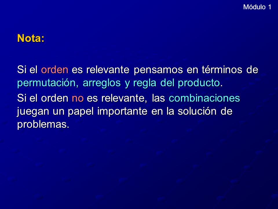 Módulo 1 Nota: Si el orden es relevante pensamos en términos de permutación, arreglos y regla del producto.