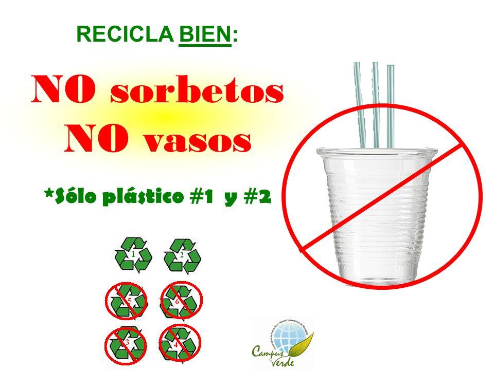 RECICLA BIEN: NO sorbetos NO vasos *Sólo plástico #1 y #2