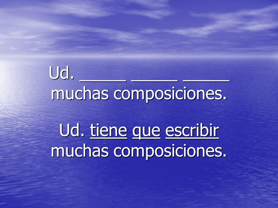 Ud. _____ _____ _____ muchas composiciones.