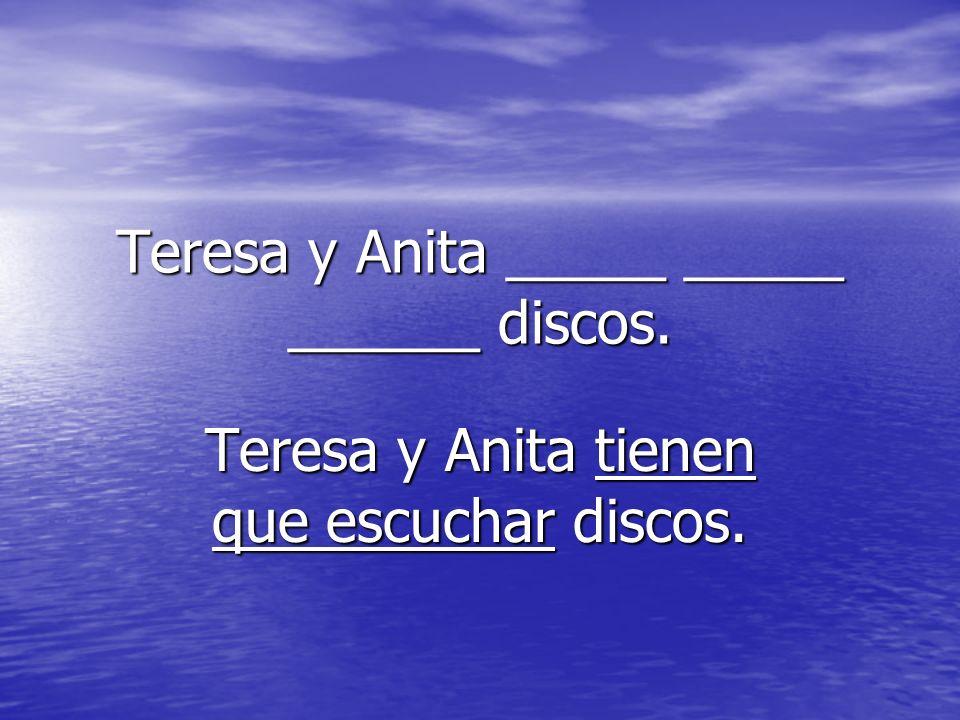Teresa y Anita _____ _____ ______ discos.