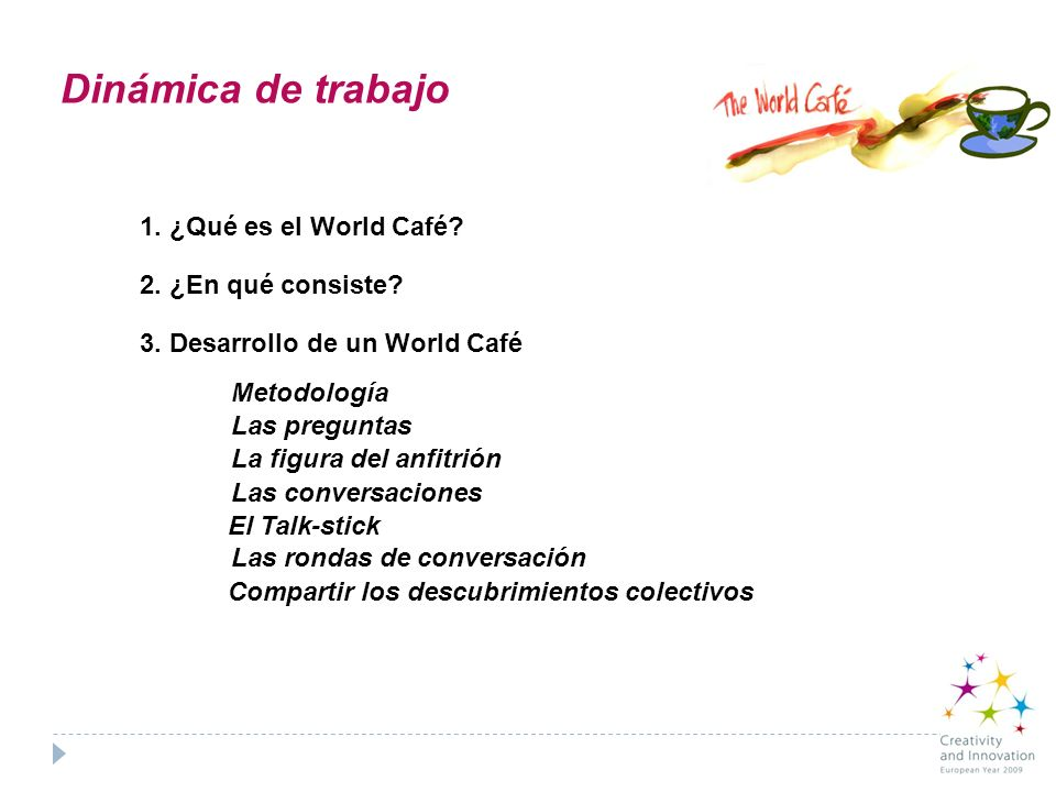 Dinámica de trabajo 1. ¿Qué es el World Café 2. ¿En qué consiste