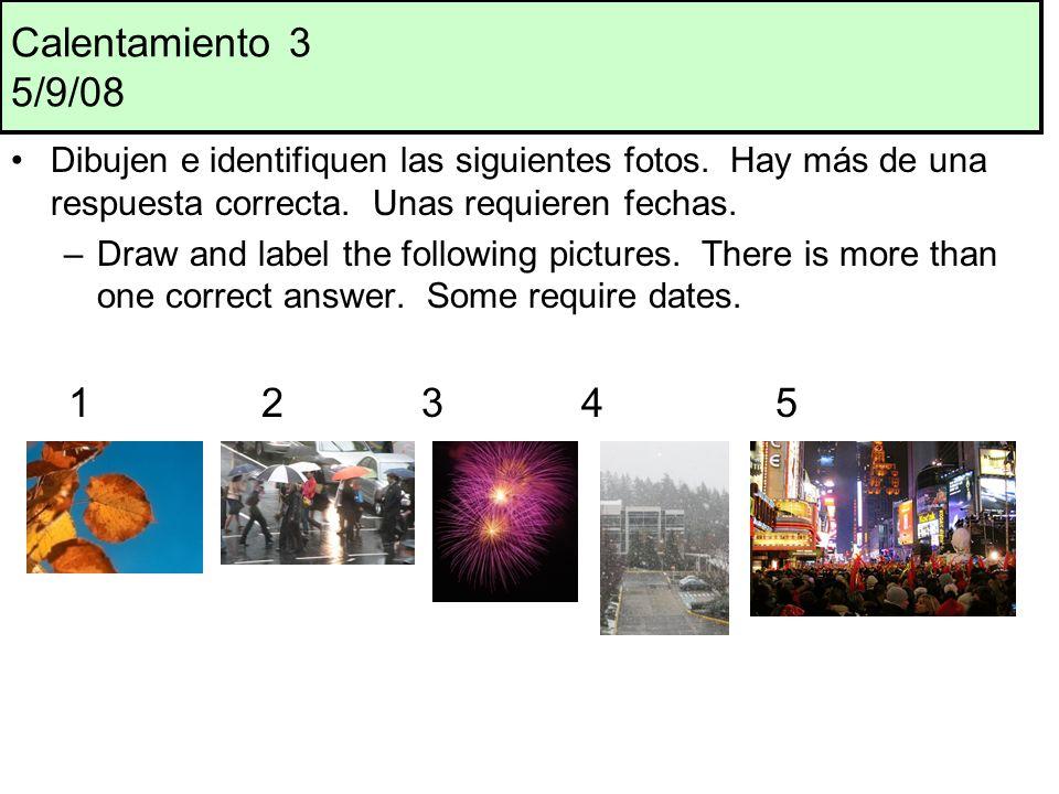 Calentamiento 3 5/9/08 Dibujen e identifiquen las siguientes fotos. Hay más de una respuesta correcta. Unas requieren fechas.