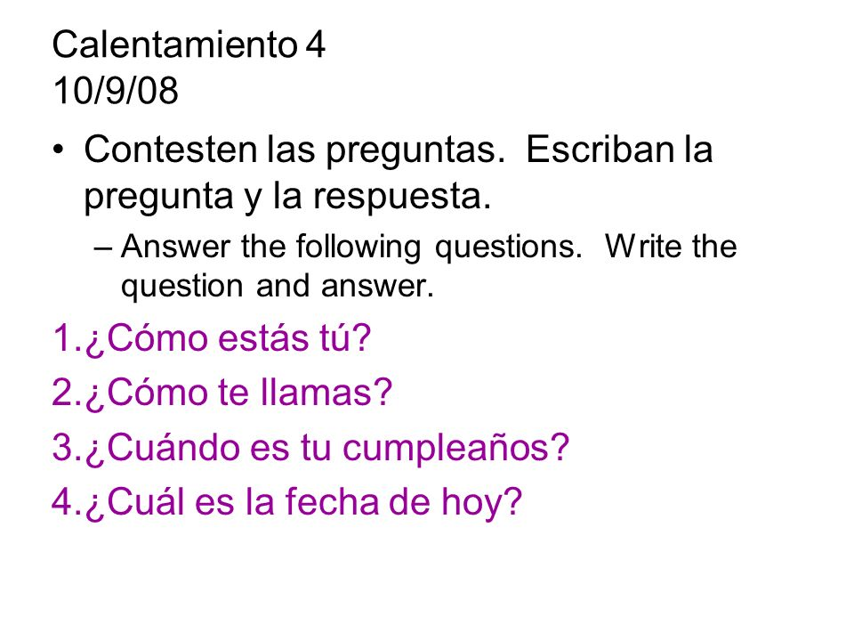 Contesten las preguntas. Escriban la pregunta y la respuesta.