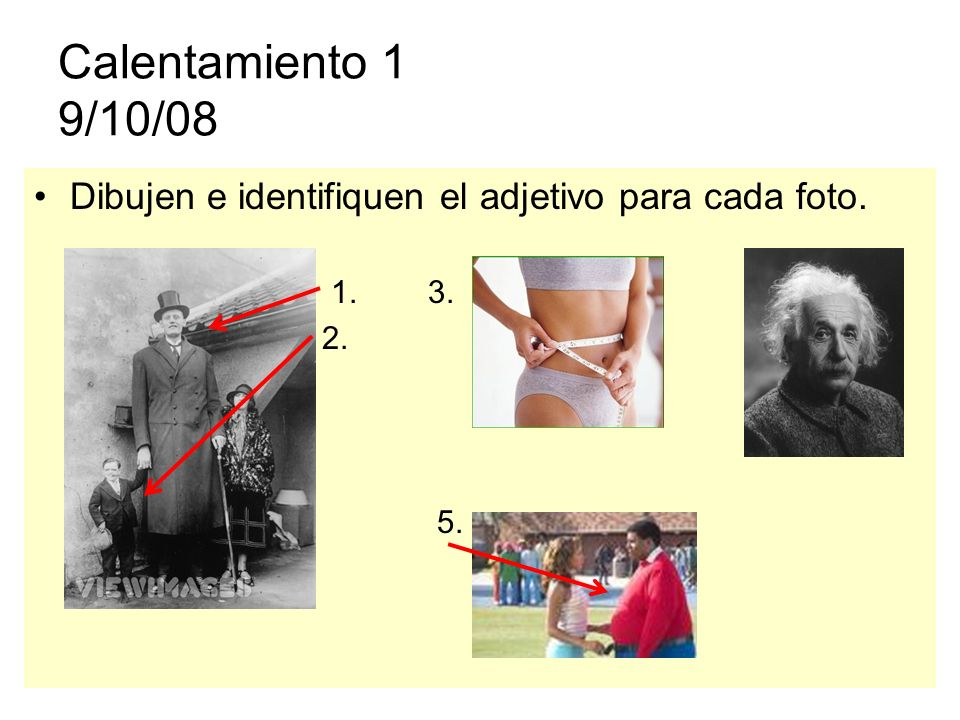 Calentamiento 1 9/10/08 Dibujen e identifiquen el adjetivo para cada foto. 1. 3. 4.